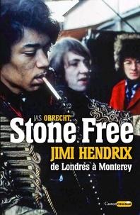 Jas Obrecht - Stone Free - Jimi Hendrix de Londres à Monterey. Septembre 1966 - juin 1967.