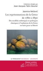 Jasmina Nikcevic - Les représentations de la Grèce de 1780 à 1830.