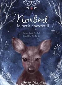 Jasmine Dubé et Amélie Dubois - Norbert le petit chevreuil.