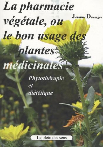 Jasmine Duverger - La pharmacie végétale à l'usage des particuliers - Le bon usage des plantes médicinales.