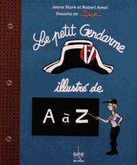 Jasna Stark et Robert Amet - Le petit gendarme illustré de A à Z.