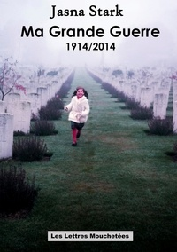 Jasna Stark - Ma Grande Guerre 1914/2014 - Roman.