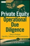 Jason A. Scharfman - Private Equity Operational Due Diligence: Tools to Evaluate Liquidity, Valuation, and Documentation.