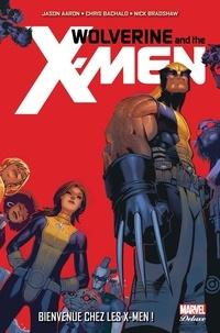 Jason Aaron et Christopher Bachalo - Wolverine and the X-Men  : Bienvenue chez les X-Men !.
