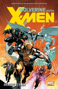 Jason Aaron et Christopher Bachalo - Wolverine and the X-Men Tome 2 : Avengers vs X-Men.