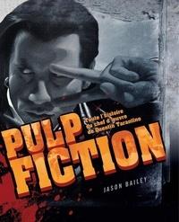Jason Bailey - Pulp fiction - Toute l'histoire du chef d'oeuvre de Quentin Tarantino.