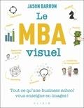 Jason Barron - Le MBA visuel - Deux années de MBA en un seul livre, dans lequel un dessin vaut mieux que 1 000 mots.