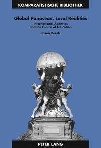Jason Beech - Global Panaceas, Local Realities - International Agencies and the Future of Education.