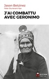 Jason Betzinez et Peter Sturtevant Nye - J'ai combattu avec Geronimo.