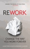 Jason Fried et David Heinemeier Hansson - ReWork - Cancel Your Meetings, One-Down the Competition and Discover Greatness.