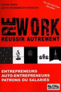 Jason Fried et David Heinemeier Hansson - Rework - Réussir autrement.