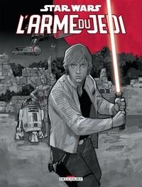 Jason Fry et Alec Worley - Star Wars - L'arme du Jedi.