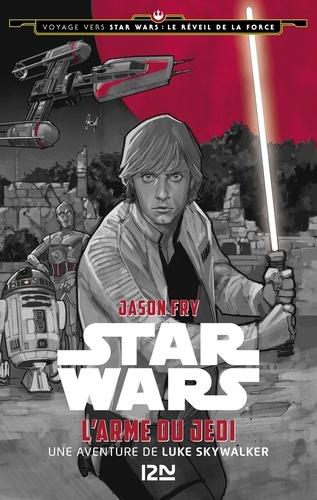 Star Wars  Voyage vers Star Wars épisode VII : Le réveil de la force. L'Arme du Jedi, une aventure de Luke Skywalker