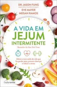 Jason Fung et Eve Mayer - A Vida em Jejum Intermitente.