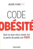 Jason Fung - Code obésité - Tout ce que vous savez sur la perte de poids est faux.
