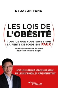Jason Fung - Les lois de l'obésité - Tout ce que vous savez sur la perte de poids est faux.