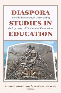 Jason g. Irizarry et Rosalie Rolón-dow - Diaspora Studies in Education - Toward a Framework for Understanding the Experiences of Transnational Communities.