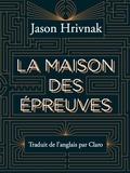 Jason Hrivnak - La maison des épreuves.