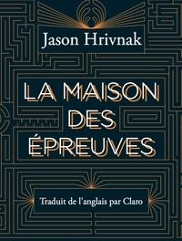 Jason Hrivnak et  Claro - La Maison des Epreuves.