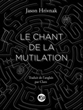 Jason Hrivnak - Le chant de la mutilation.