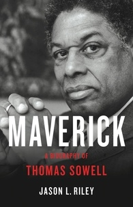 Jason L Riley - Maverick - A Biography of Thomas Sowell.