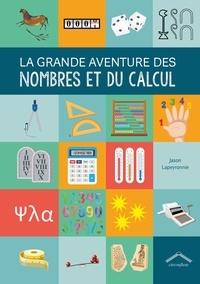 Jason Lapeyronnie - La grande aventure des nombres et du calcul.