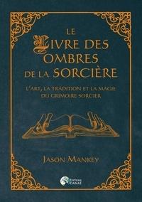 Le livre des ombres de la sorcière - Lart, la tradition et la magie du grimoire sorcier.pdf