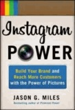 Jason Miles - Instagram Power: Build Your Brand and Reach More Customers with the Power of Pictures.