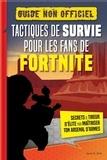 Jason R. Rich - Tactiques de survie pour les fans de Fortnite - Guide non officiel - Secrets de tireur d'élite pour maîtriser ton arsenal d'armes.
