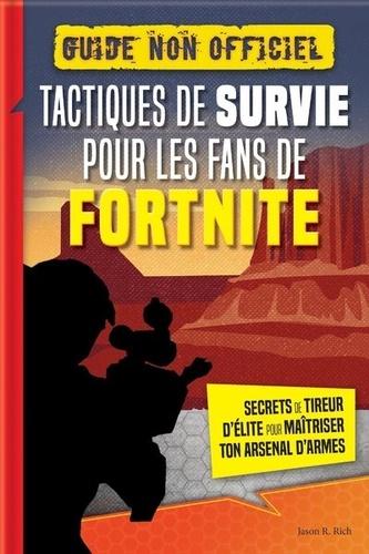 Tactiques De Survie Pour Les Fans De Fortnite Guide Non Officiel Secrets De Tireur D Elite Pour Maitriser Ton Arsenal D Armes Grand Format
