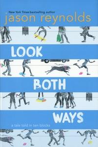 Jason Reynolds - Look Both Ways - A Tale Told in Ten Blocks.