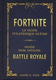 Jason Rich - Fortnite - Le guide stratégique ultime - Guide non officiel. Battle royale.