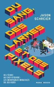 Jason Schreier - Du sang, des larmes et des pixels.