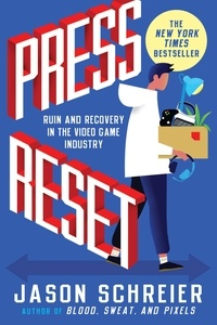 Jason Schreier - Press Reset - Ruin and Recovery in the Video Game Industry.
