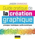 Jason Simmons - Guide pratique de la création numérique.
