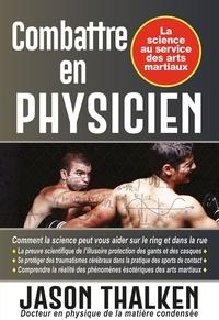 Jason Thalken - Combattre en physicien - La science au service des arts martiaux.
