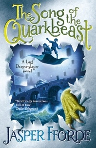 Jasper Fforde - The Song of the Quarkbeast - Last Dragonslayer Book 2.