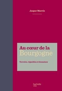 Au coeur de la Bourgogne- Terroirs, vignobles et domaines - Jasper Morris |