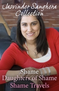 Jasvinder Sanghera - The Jasvinder Sanghera Ebook Collection: Shame, Daughters of Shame & Shame Travels.