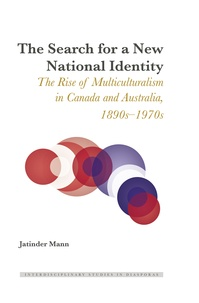 Jatinder Mann - The Search for a New National Identity - The Rise of Multiculturalism in Canada and Australia, 1890s–1970s.