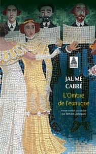 Jaume Cabré - L'ombre de l'eunuque.