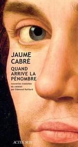 Jaume Cabré - Quand arrive la pénombre.