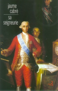 Jaume Cabré - Sa seigneurie.