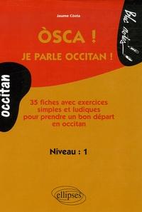 Osca! Je parle occitan! Niveau 1 - 35 Fiches avec exercices simples et ludiques pour prendre un bon départ en occitan.pdf