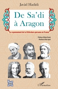 Javad Hadidi - De Sa'di à Aragon - Le rayonnement de la littérature persane en France.