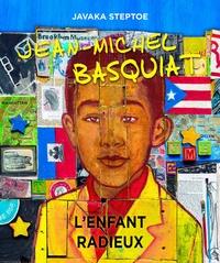 Javaka Steptoe - Jean-Michel Basquiat - L'enfant radieux.