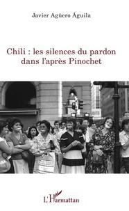 Javier Agüero Aguila - Chili : les silences du pardon dans l'après Pinochet.