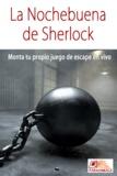 Javier Alonso Perez - La Nochebuena de Sherlock - Monta tu propio juego de escape en vivo.