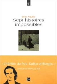 Javier Argüello - Sept histoires impossibles.