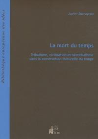 Javier Barraycoa - La mort du temps - Tribalisme, civilisation et néotribalisme dans la construction culturelle du temps.